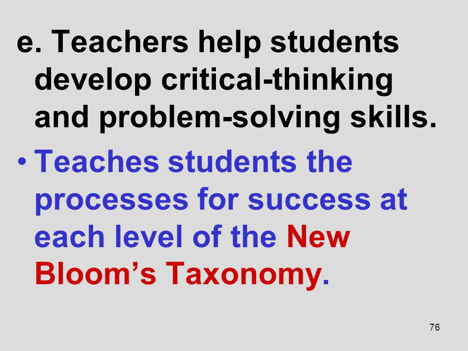 e. Teachers help students develop critical-thinking and problem-solving skills.
