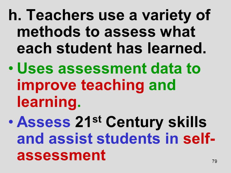 h. Teachers use a variety of methods to assess what each student has learned.