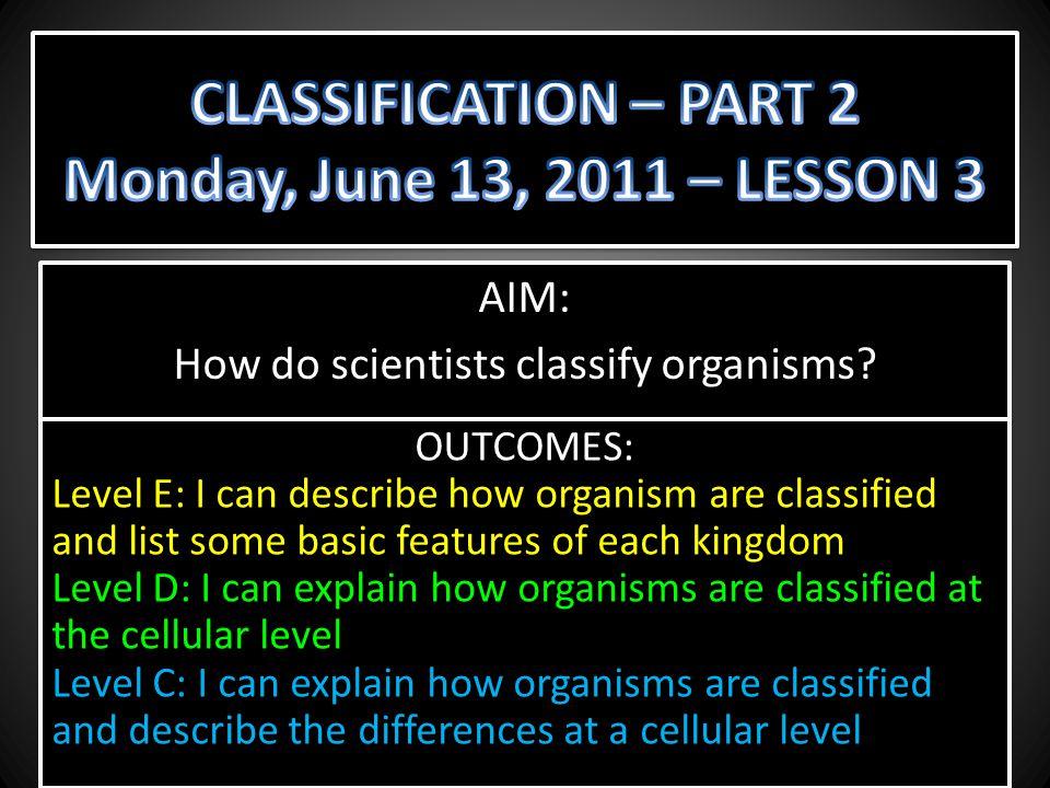 CLASSIFICATION – PART 2 Monday, June 13, 2011 – LESSON 3