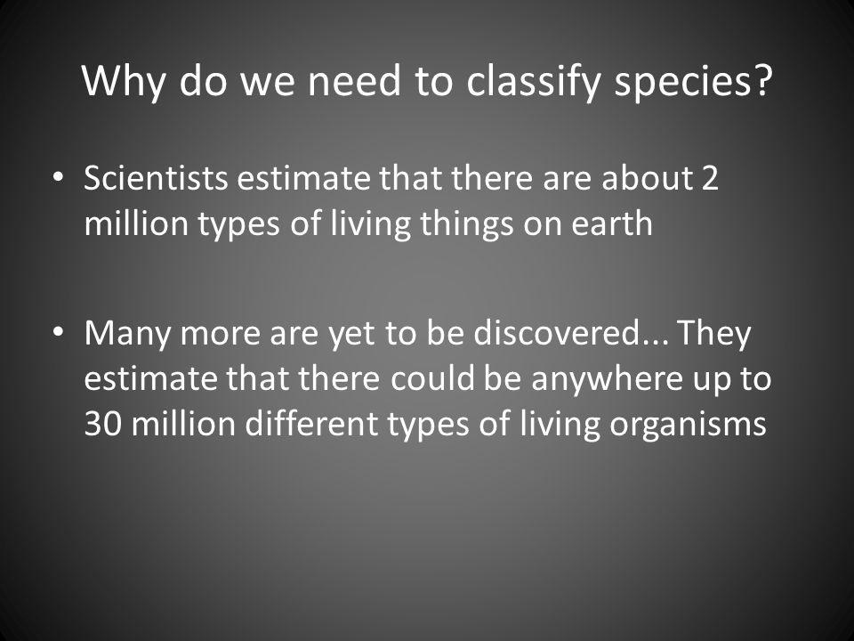 Why do we need to classify species