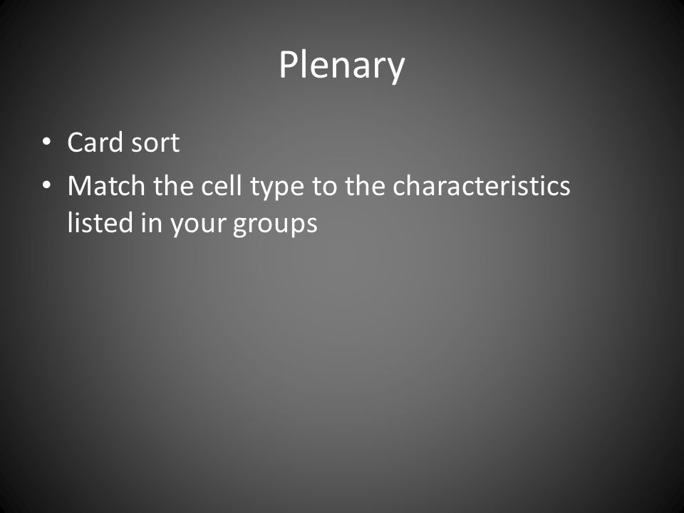 Plenary Card sort Match the cell type to the characteristics listed in your groups