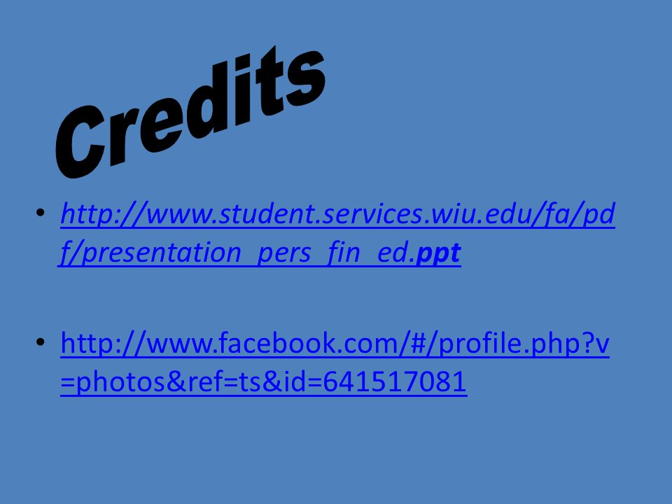 Credits http://www.student.services.wiu.edu/fa/pdf/presentation_pers_fin_ed.ppt.