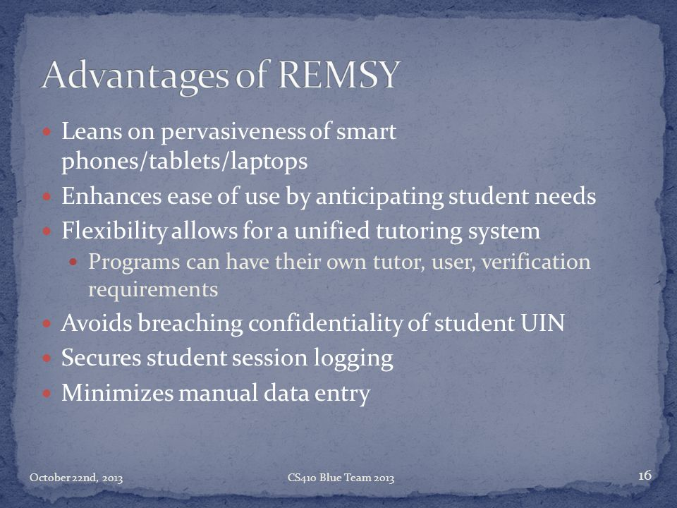 Advantages of REMSY Leans on pervasiveness of smart phones/tablets/laptops. Enhances ease of use by anticipating student needs.