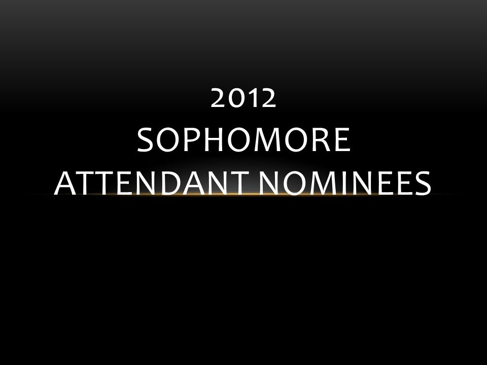 2012 SOPHOMORE Attendant Nominees