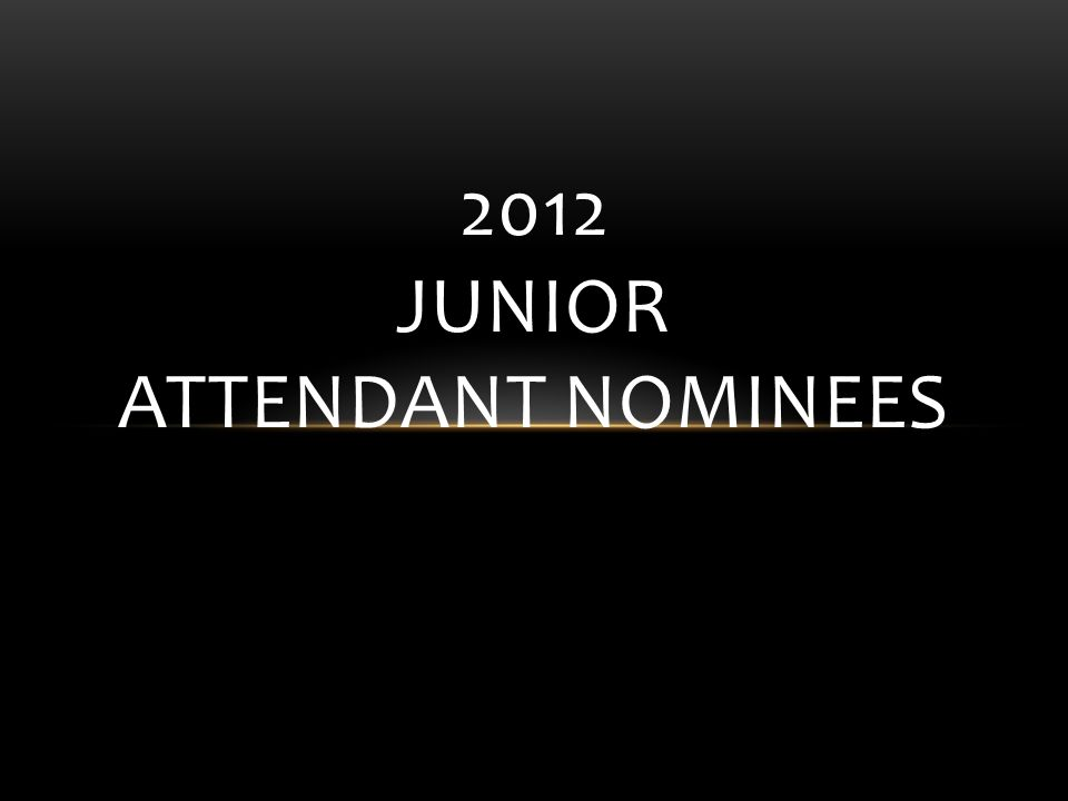 2012 JUNIOR Attendant Nominees