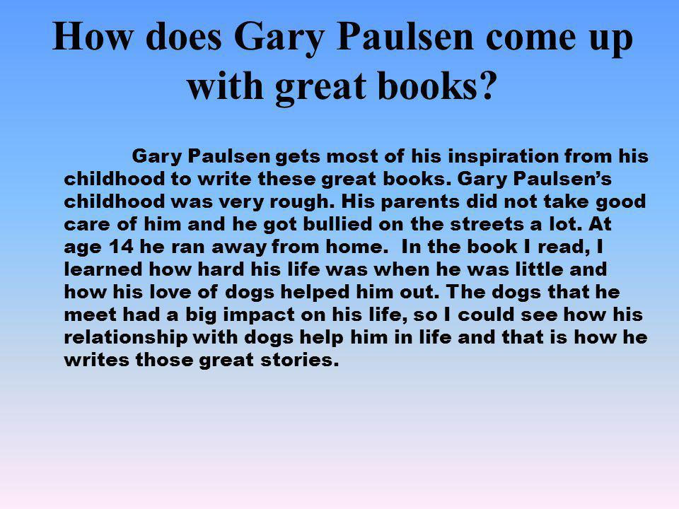 How does Gary Paulsen come up with great books