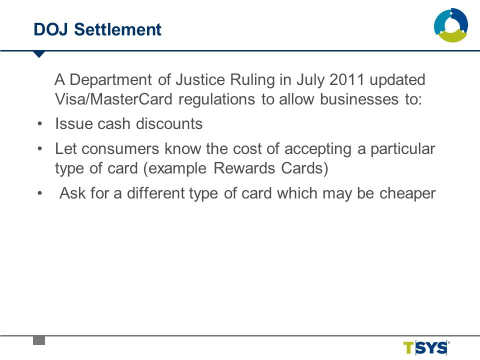 DOJ Settlement A Department of Justice Ruling in July 2011 updated Visa/MasterCard regulations to allow businesses to: