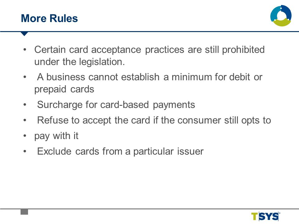 More Rules Certain card acceptance practices are still prohibited under the legislation.