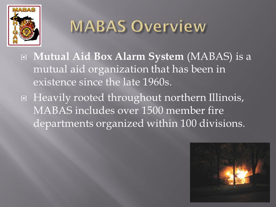 MABAS Overview Mutual Aid Box Alarm System (MABAS) is a mutual aid organization that has been in existence since the late 1960s.