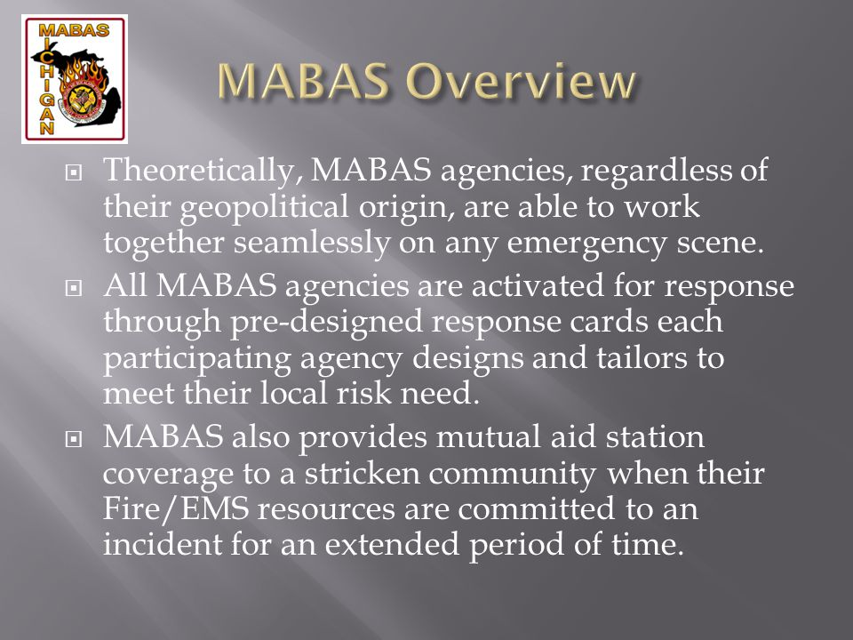 MABAS Overview Theoretically, MABAS agencies, regardless of their geopolitical origin, are able to work together seamlessly on any emergency scene.