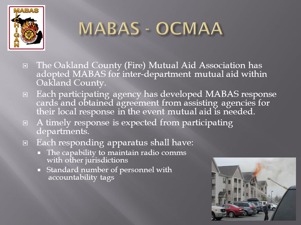MABAS - OCMAA The Oakland County (Fire) Mutual Aid Association has adopted MABAS for inter-department mutual aid within Oakland County.