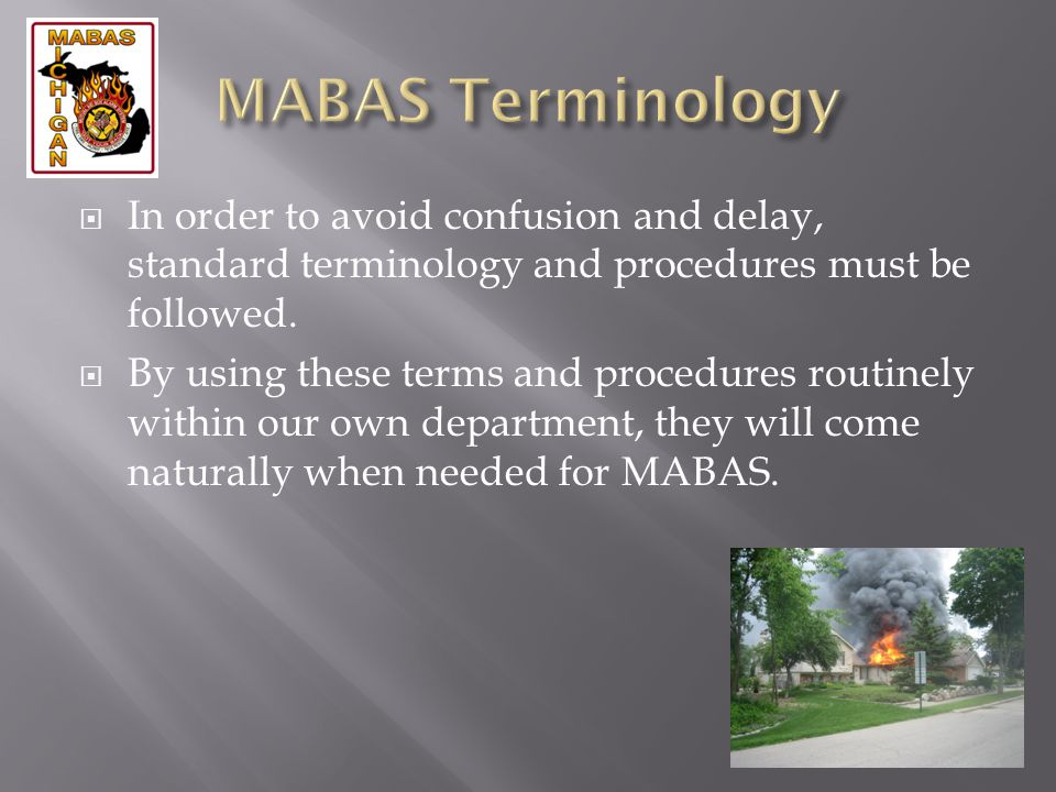 MABAS Terminology In order to avoid confusion and delay, standard terminology and procedures must be followed.