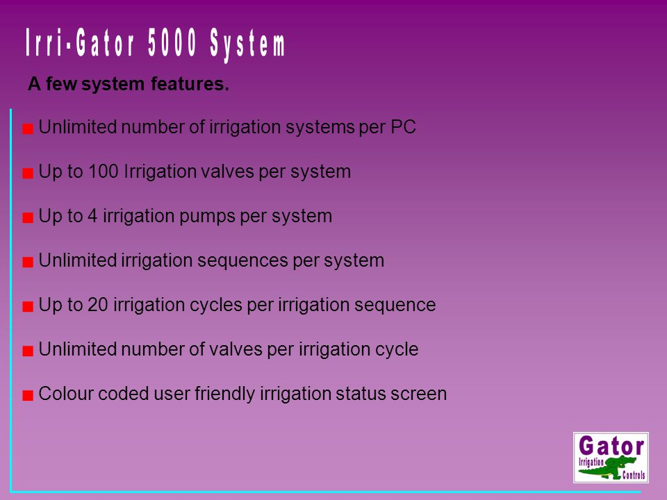 Irri-Gator 5000 System A few system features.
