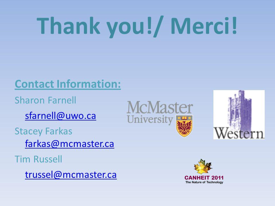 Thank you!/ Merci! Contact Information: Sharon Farnell. sfarnell@uwo.ca. Stacey Farkas farkas@mcmaster.ca.