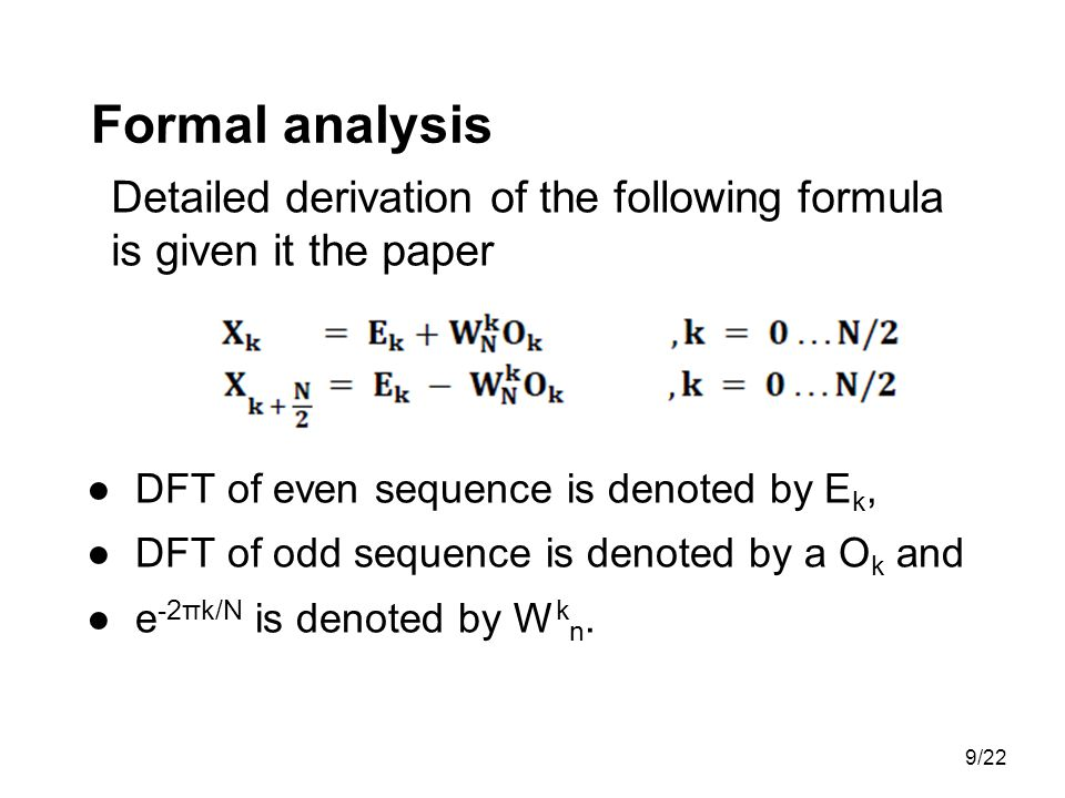 Formal analysis Detailed derivation of the following formula is given it the paper. DFT of even sequence is denoted by Ek,