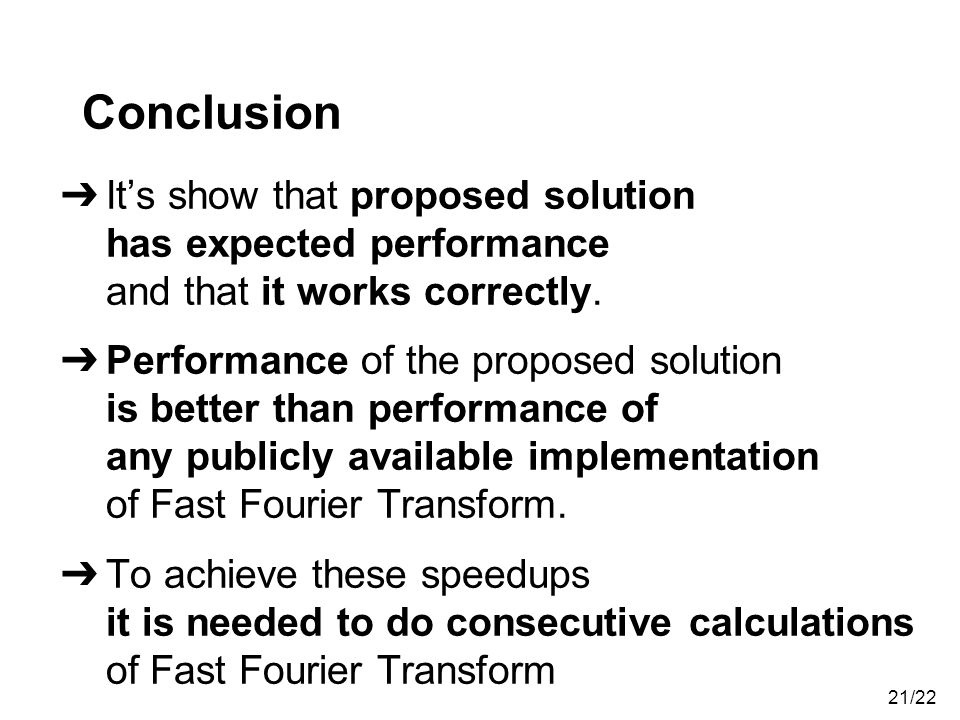 Conclusion It's show that proposed solution has expected performance and that it works correctly.