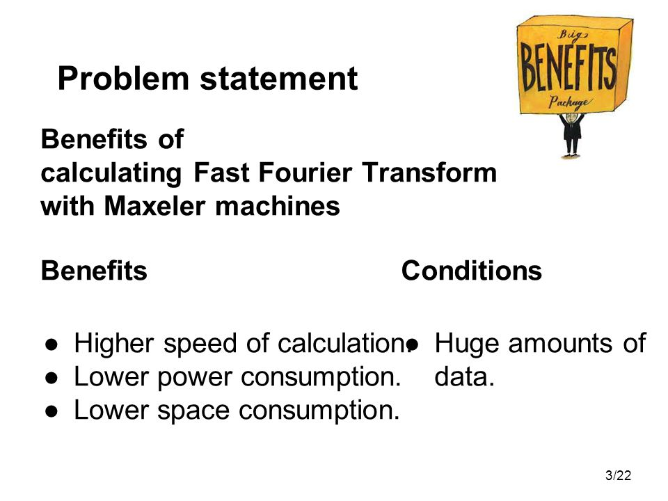 Problem statement Benefits of calculating Fast Fourier Transform with Maxeler machines. Benefits.