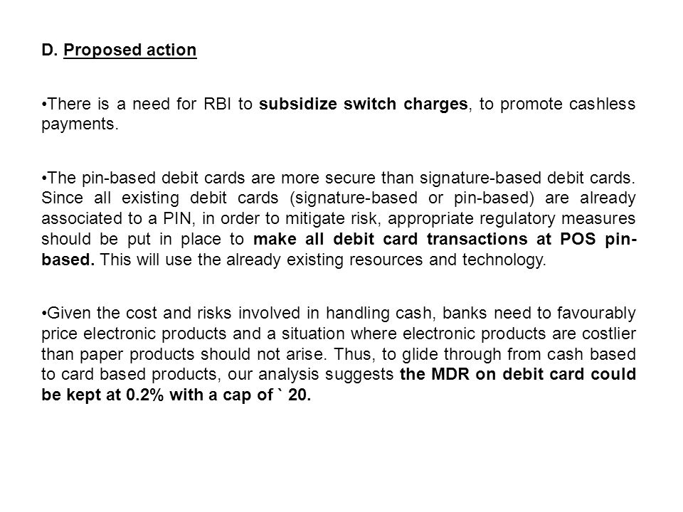 D. Proposed action There is a need for RBI to subsidize switch charges, to promote cashless payments.