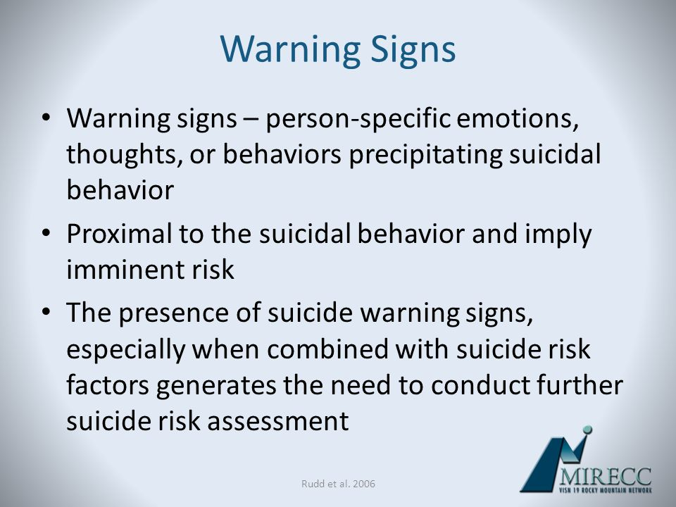 Warning Signs Warning signs – person-specific emotions, thoughts, or behaviors precipitating suicidal behavior.