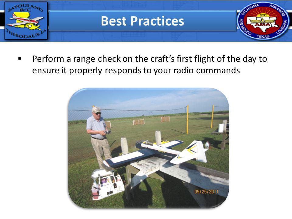 Best Practices Perform a range check on the craft's first flight of the day to ensure it properly responds to your radio commands.