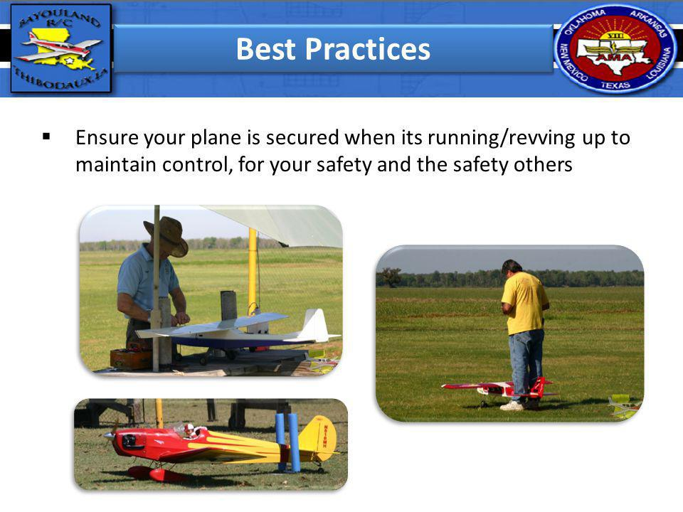Best Practices Ensure your plane is secured when its running/revving up to maintain control, for your safety and the safety others.