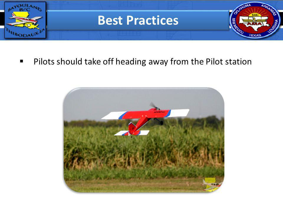 Best Practices Pilots should take off heading away from the Pilot station