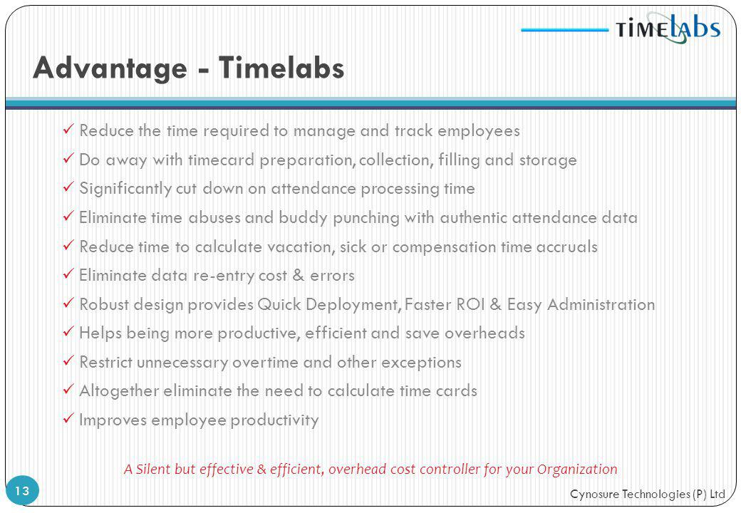 Advantage - Timelabs Reduce the time required to manage and track employees. Do away with timecard preparation, collection, filling and storage.