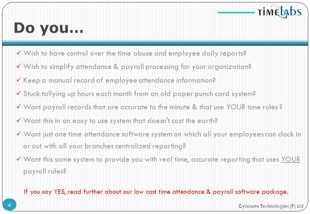 Do you… Wish to have control over the time abuse and employee daily reports Wish to simplify attendance & payroll processing for your organization
