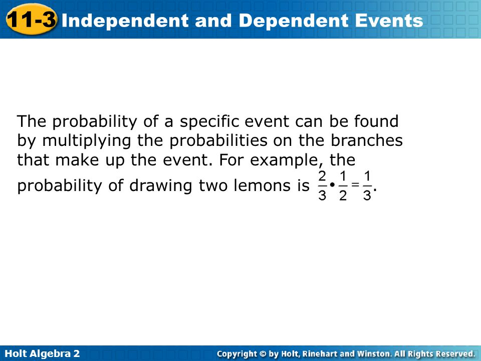 The probability of a specific event can be found by multiplying the probabilities on the branches that make up the event. For example, the