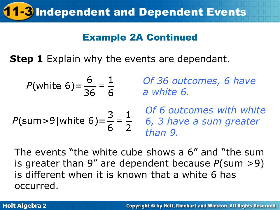 Example 2A Continued Step 1 Explain why the events are dependant. Of 36 outcomes, 6 have a white 6.