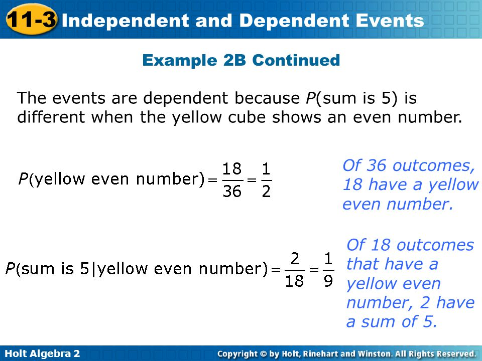Example 2B Continued The events are dependent because P(sum is 5) is different when the yellow cube shows an even number.