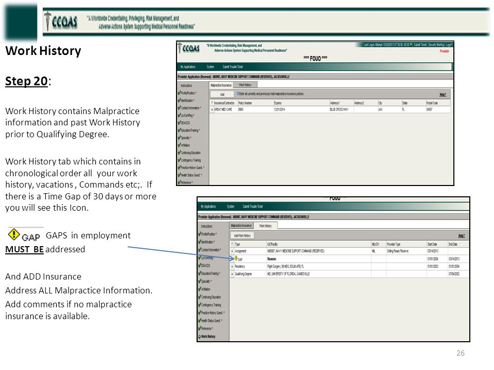 Work History Step 20: Work History contains Malpractice information and past Work History prior to Qualifying Degree.