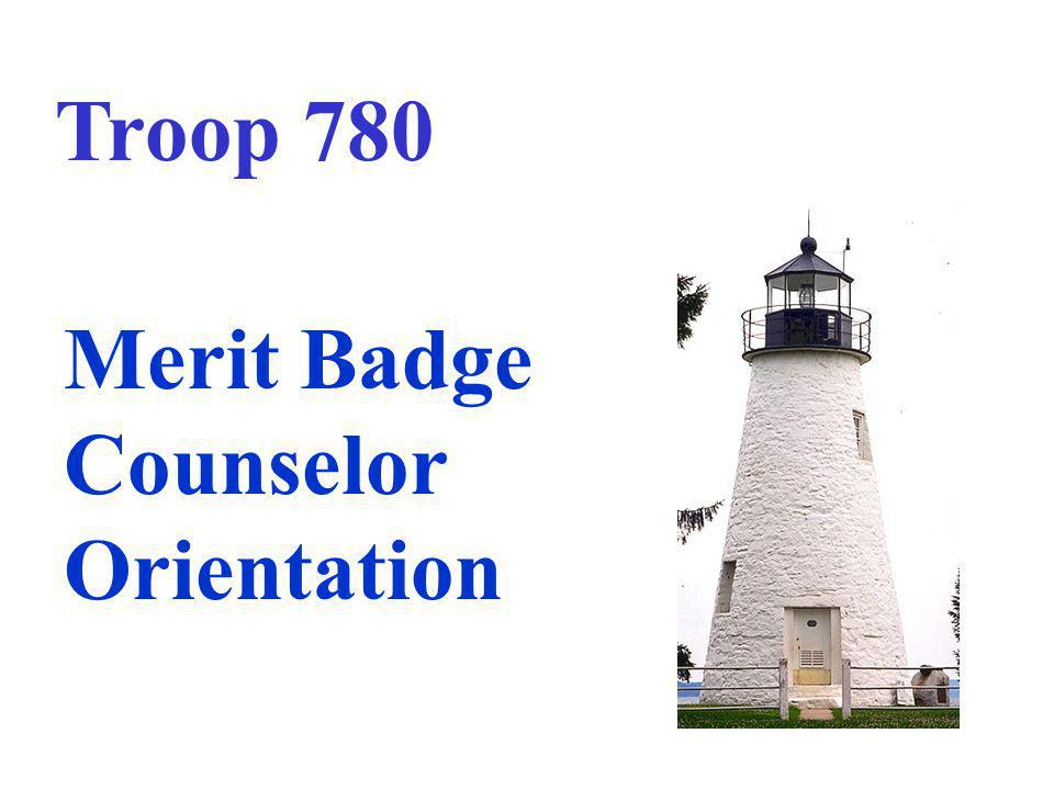 Troop 780 Merit Badge Counselor Orientation