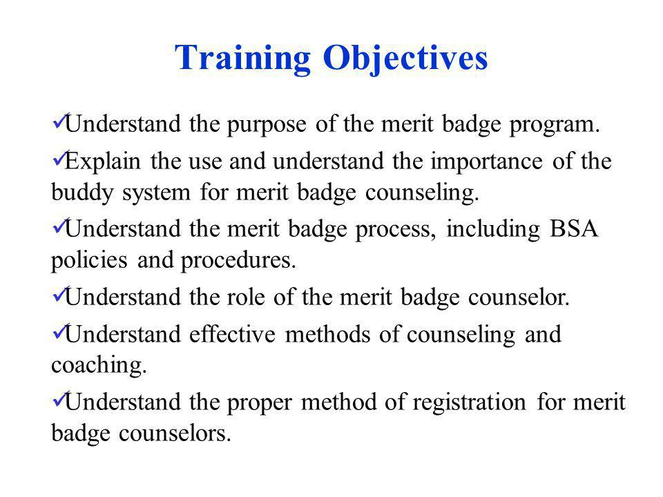 Training Objectives Understand the purpose of the merit badge program.