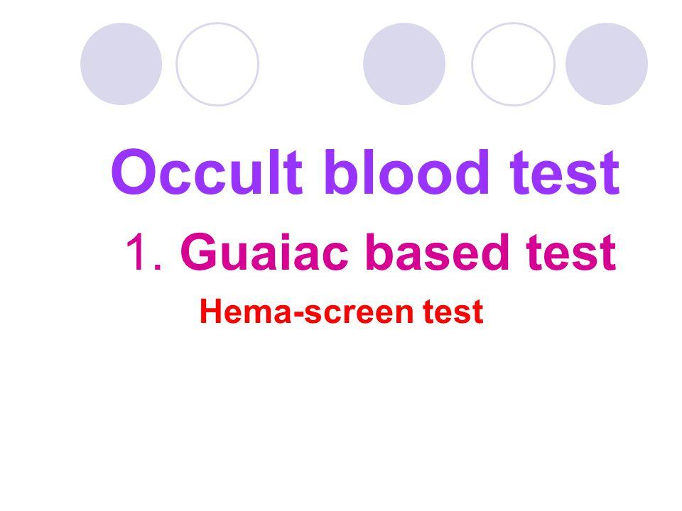 Occult blood test 1. Guaiac based test Hema-screen test
