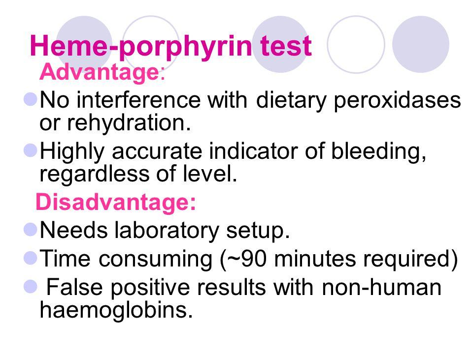 Heme-porphyrin test Advantage: