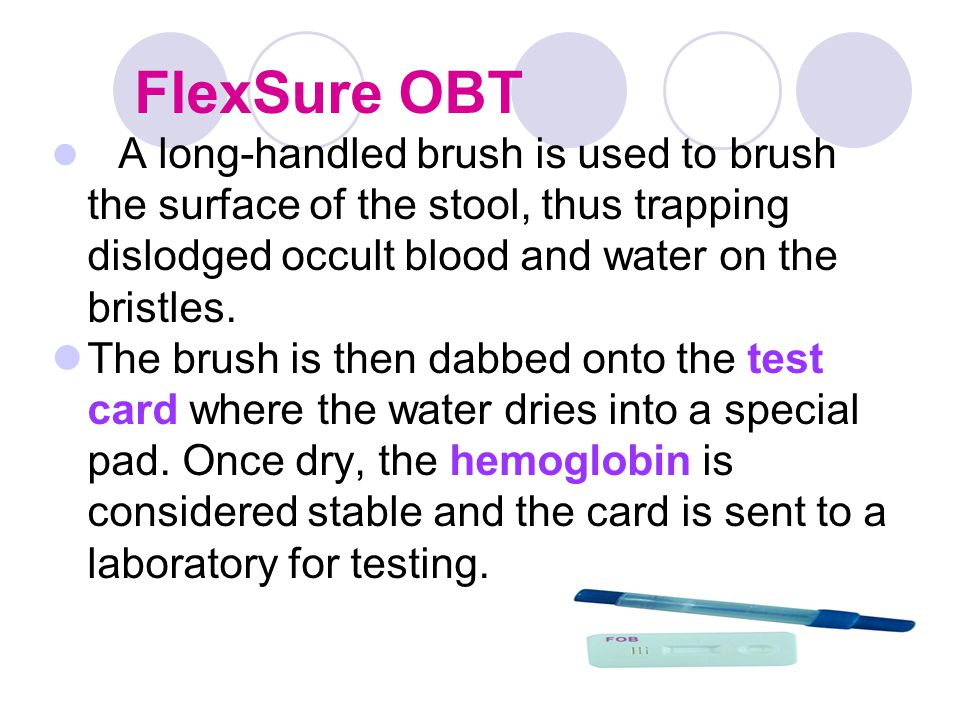 FlexSure OBT A long-handled brush is used to brush the surface of the stool, thus trapping dislodged occult blood and water on the bristles.