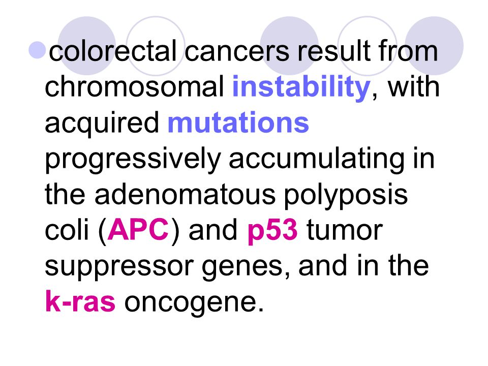 colorectal cancers result from chromosomal instability, with acquired mutations progressively accumulating in the adenomatous polyposis coli (APC) and p53 tumor suppressor genes, and in the k-ras oncogene.