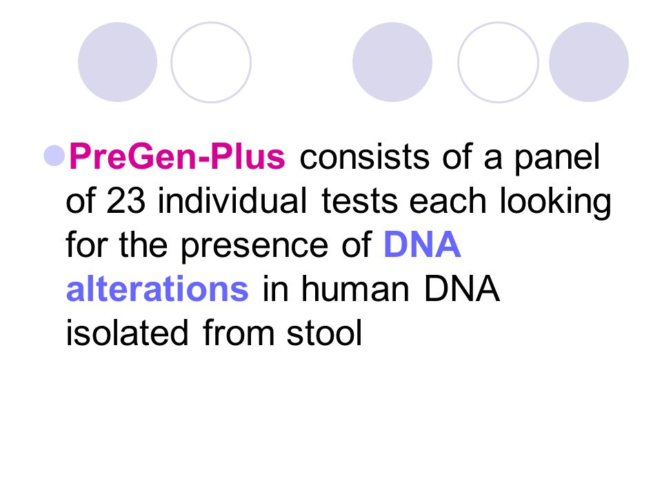 PreGen-Plus consists of a panel of 23 individual tests each looking for the presence of DNA alterations in human DNA isolated from stool