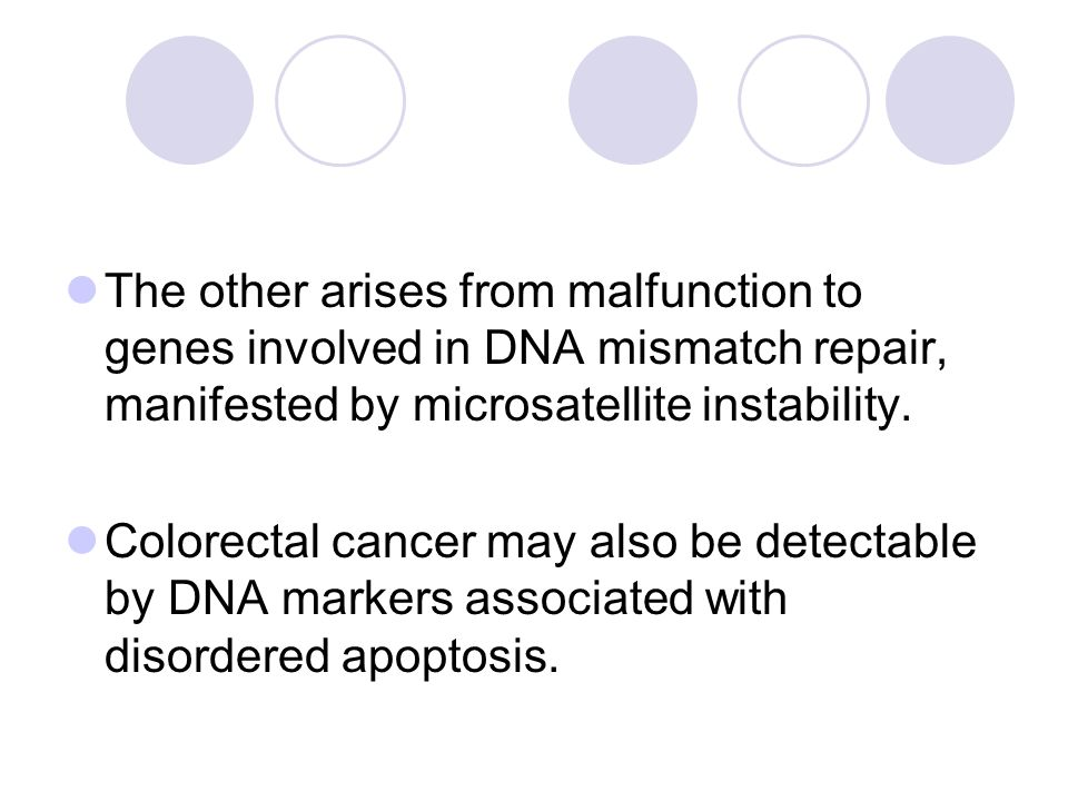 The other arises from malfunction to genes involved in DNA mismatch repair, manifested by microsatellite instability.