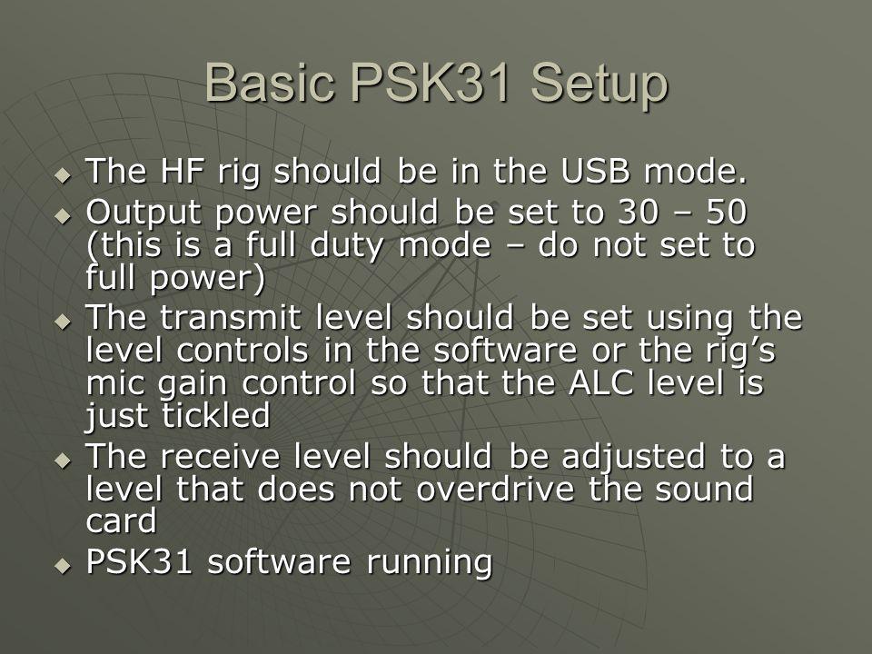 Basic PSK31 Setup The HF rig should be in the USB mode.