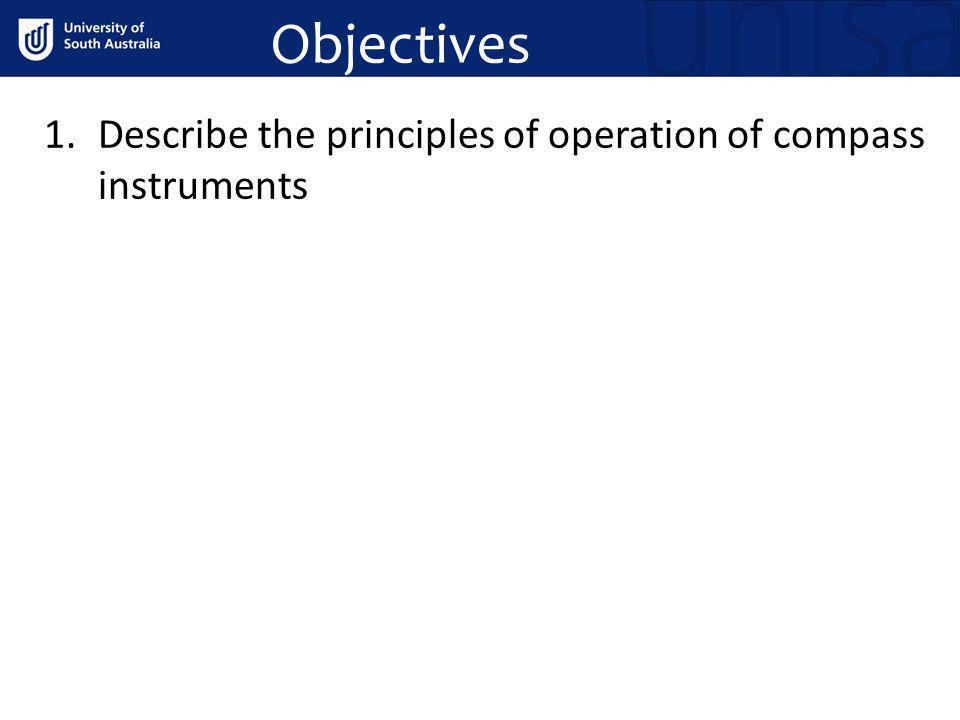 Objectives Describe the principles of operation of compass instruments