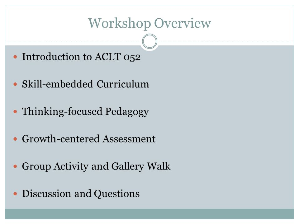 Workshop Overview Introduction to ACLT 052 Skill-embedded Curriculum