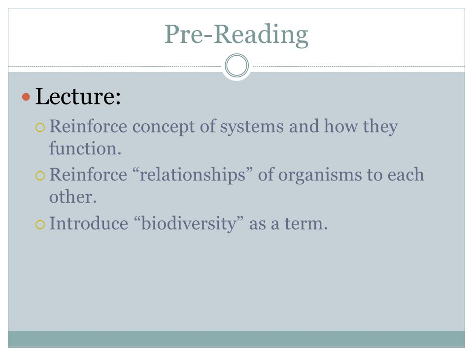 Pre-Reading Lecture: Reinforce concept of systems and how they function. Reinforce relationships of organisms to each other.