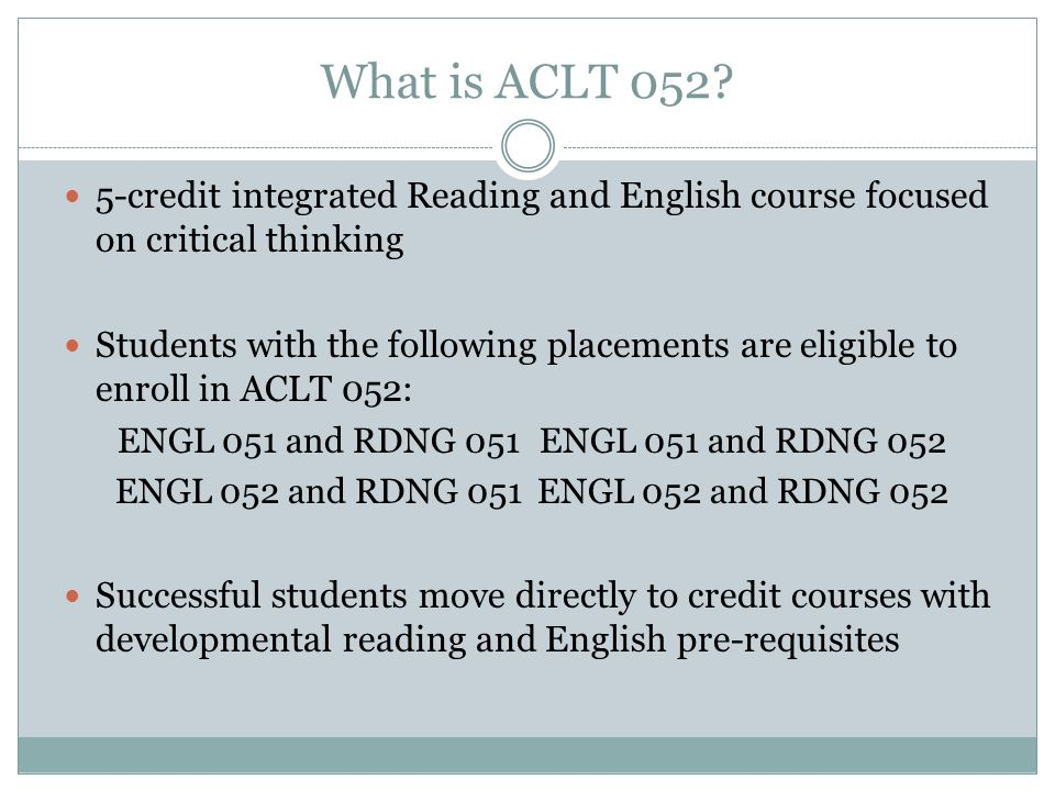 What is ACLT 052 5-credit integrated Reading and English course focused on critical thinking.