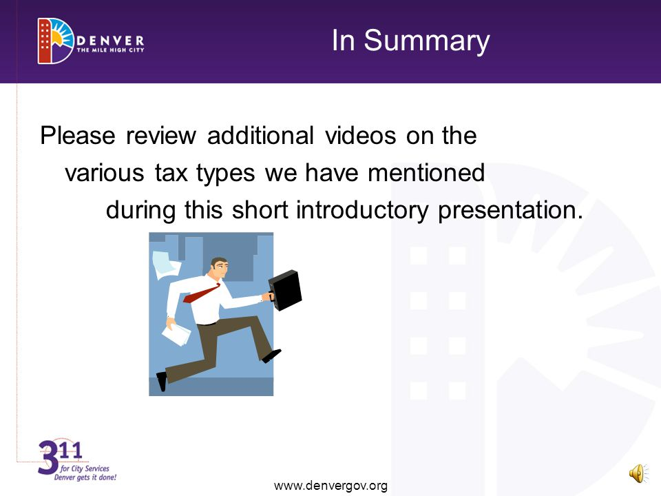 In Summary Please review additional videos on the various tax types we have mentioned during this short introductory presentation.