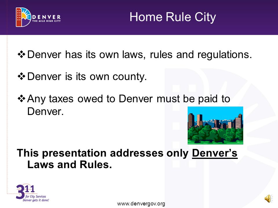 Home Rule City Denver has its own laws, rules and regulations.