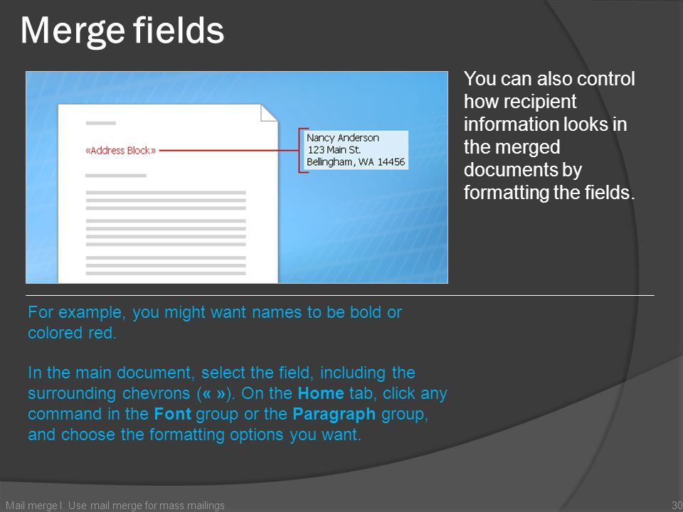 Merge fields You can also control how recipient information looks in the merged documents by formatting the fields.