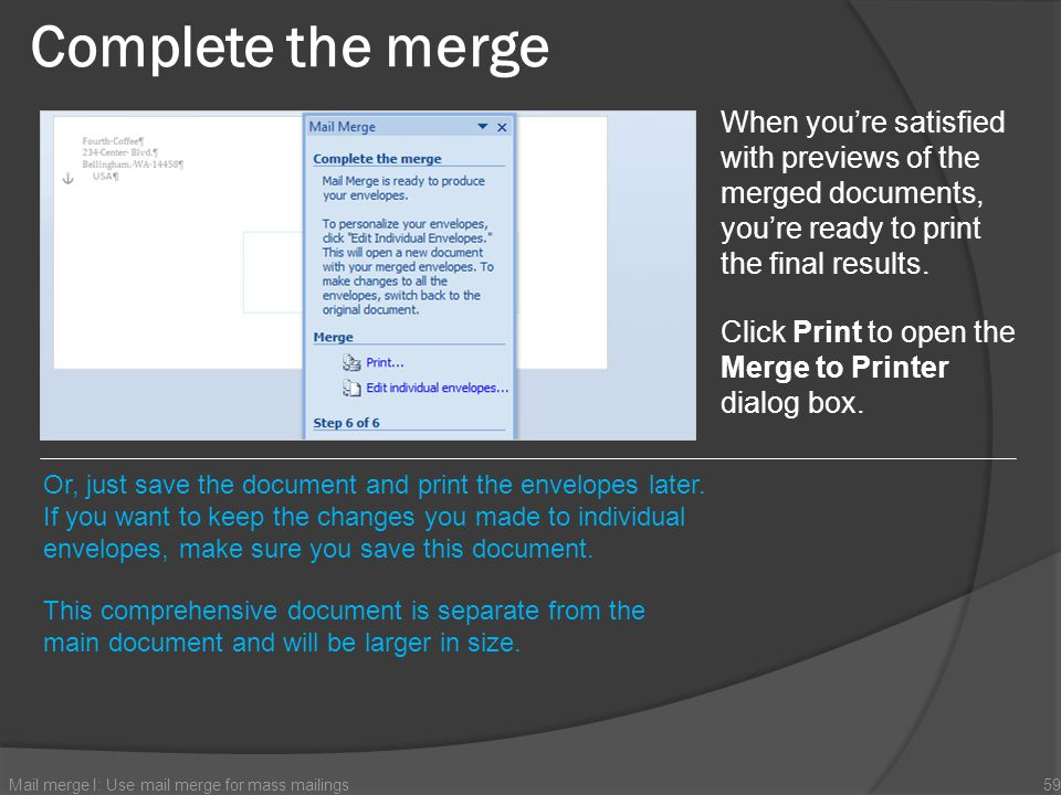 Complete the merge When you're satisfied with previews of the merged documents, you're ready to print the final results.