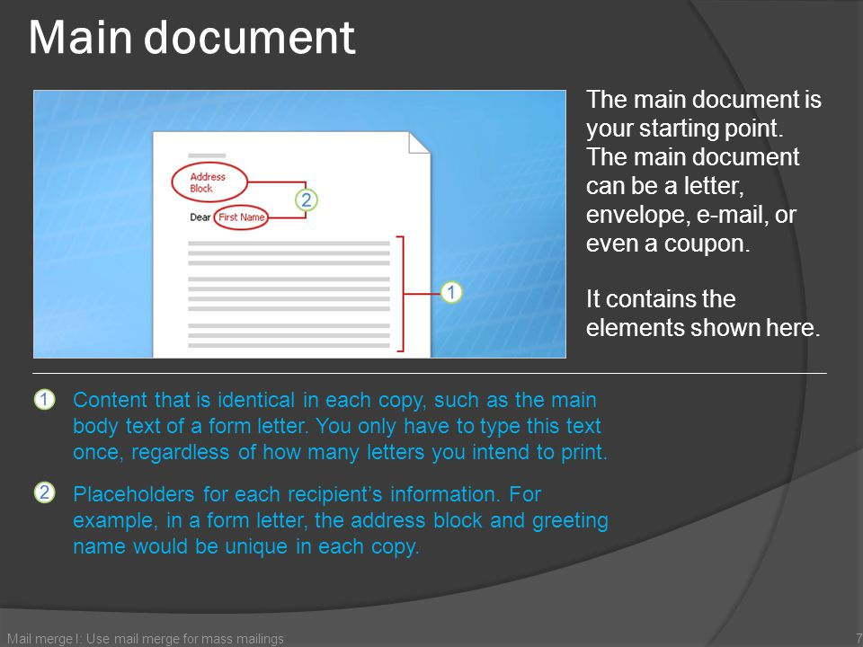 Main document The main document is your starting point. The main document can be a letter, envelope, e-mail, or even a coupon.